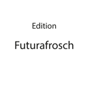 Edition Futurafrosch